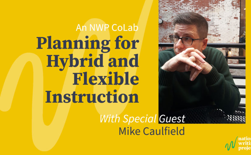 Planning for Hybrid and Flexible Instruction: An NWP CoLab with Mike Caulfield