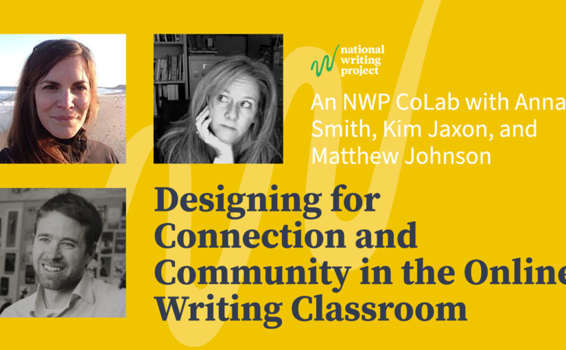 Designing for Connection and Community in the Online Writing Classroom, An NWP CoLab