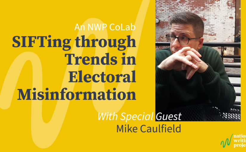 SIFTing Through Trends in Election Misinformation: An NWP CoLab with Mike Caulfield